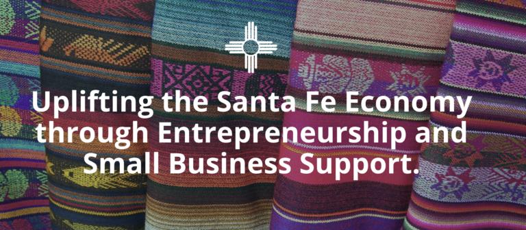 Uplifting the Santa Fe Economy through Entrepreneurship and Small Business Support